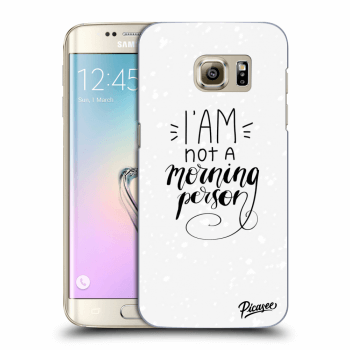 Obal pro Samsung Galaxy S7 Edge G935F - I am not a morning person