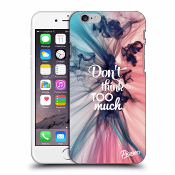 Obal pro Apple iPhone 6/6S - Don't think TOO much