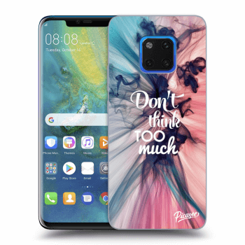 Obal pro Huawei Mate 20 Pro - Don't think TOO much