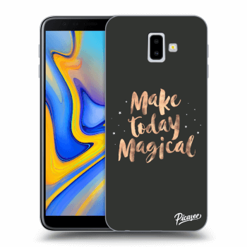 Obal pro Samsung Galaxy J6+ J610F - Make today Magical