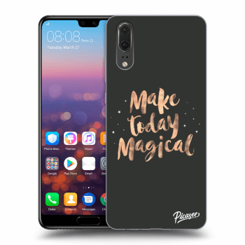Obal pro Huawei P20 - Make today Magical