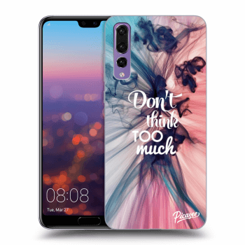 Obal pro Huawei P20 Pro - Don't think TOO much