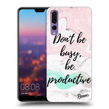 Obal pro Huawei P20 Pro - Don't be busy, be productive