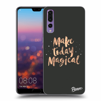 Obal pro Huawei P20 Pro - Make today Magical