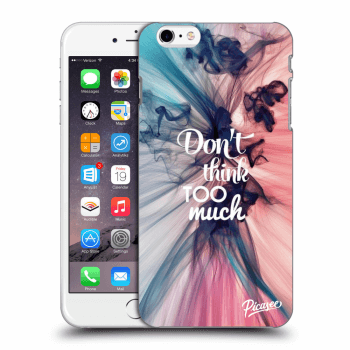 Obal pro Apple iPhone 6 Plus/6S Plus - Don't think TOO much