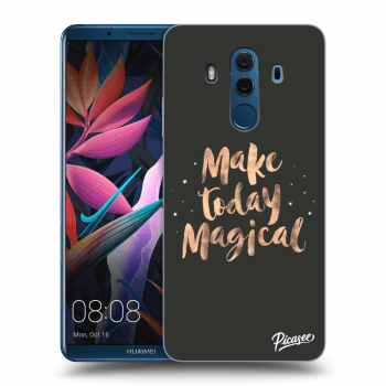 Obal pro Huawei Mate 10 Pro - Make today Magical