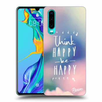 Obal pro Huawei P30 - Think happy be happy
