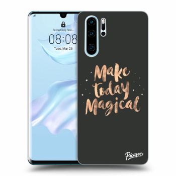 Obal pro Huawei P30 Pro - Make today Magical